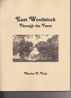 East Woodstock Through The Years by Charles H Cady Woodstock Connecticut