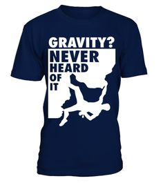 # Gravity Never heard of it , Climbing  , rope, sports  T shirt best sport team player gift .  HOW TO ORDER:1. Select the style and color you want: 2. Click Reserve it now3. Select size and quantity4. Enter shipping and billing information5. Done! Simple as that!TIPS: Buy 2 or more to save shipping cost!This is printable if you purchase only one piece. so dont worry, you will get yours.Guaranteed safe and secure checkout via:Paypal | VISA | MASTERCARD