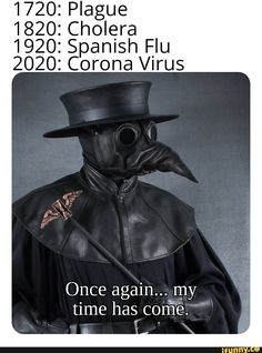 Plague Cholera Spanish Flu Corona Virus time has come: mt I - iFunny :) Stupid Funny Memes, Funny Relatable Memes, Haha Funny, Hilarious, Plauge Doctor, Funny Images, Funny Pictures, History Memes, Really Funny