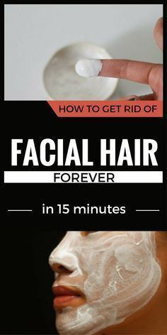 How To Get Rid Of Facial Hair Forever In 15 Minutes