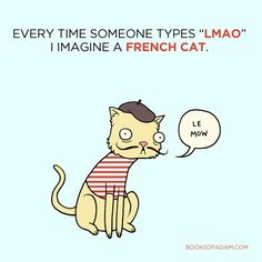 "every time someone types ""lmao"" i imagine a french cat."