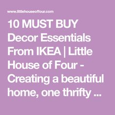 10 MUST BUY Decor Essentials From IKEA | Little House of Four - Creating a beautiful home, one thrifty project at a time.: 10 MUST BUY Decor Essentials From IKEA