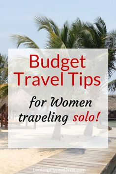7 Ways for Women to Save, Have Fun and Be Safe When Traveling Alone