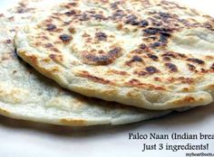 3 Ingredient Paleo Naan (Indian bread) only my version reinvented with coconut flour, arrowroot flour, rice flour and almond milk