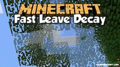 Fast Leave Decay Mod makes minecraft leaves decay much faster. It should also be compatible with most modded leaves. Fast Leave Decay Mod Minecraft 1.8 mods