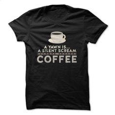 Silent Scream For Coffee T Shirt, Hoodie, Sweatshirts - customized shirts #hoodie #style