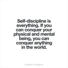 Self-discipline is everything. If you can conquer your physical and mental being, you can conquer anything in the world.  #quoteble
