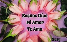 buenos dias mi amor te amo