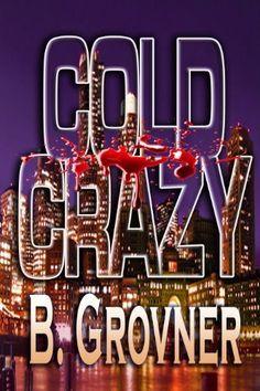 COLD CRAZY (Cold Series) by B. Grovner, http://www.amazon.com/gp/product/B008AY5G8E/ref=cm_sw_r_pi_alp_3iD-pb14MBVQA