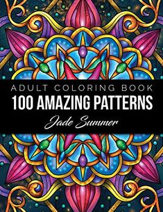 Free eBook 100 Amazing Patterns: An Adult Coloring Book with Fun, Easy, and Relaxing Coloring Pages Author Jade Summer Vigan, Adult Coloring Pages, Coloring Books, Coloring Stuff, Mandala Book, Mandala Art, Relaxing Colors, Free Pdf Books, Fun Hobbies