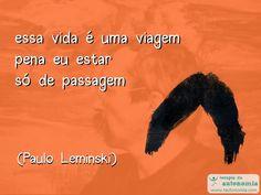 """""""essa vida é uma viagem pena eu estar só de passagem"""" (Paulo Leminski)"""