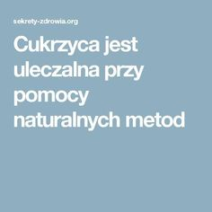 Cukrzyca jest uleczalna przy pomocy naturalnych metod Healthy Tips, Healthy Recipes, Insulin Resistance, Slow Food, Health Motivation, Pcos, Health And Beauty, Diabetes, Herbalism