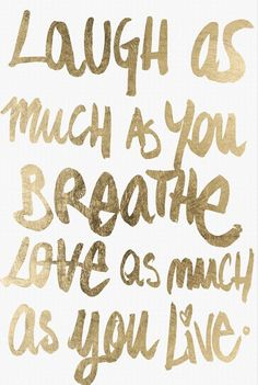 Laugh As Much As You Breathe Love As Much As You Live ♥ #quote #wall #art