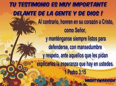 """JESUS PODEROSO GUERRERO: 1 Pedro 3:15~~~Tu testimonio es muy importante delante de la gente y de Dios """""""