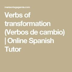 Verbs of transformation (Verbos de cambio) | Online Spanish Tutor