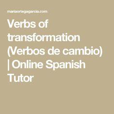 Verbs of transformation (Verbos de cambio)   Online Spanish Tutor