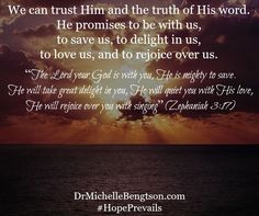 We can trust Him and the truth of His word. #mentalhealth  For more on trusting Him, see: http://drmichellebengtson.com/running-away/