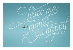 leave me alone, i'm happy.