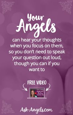 Your angels can hear your thoughts when you focus on them, so you don't need to speak your question out loud, though you can if you want to.