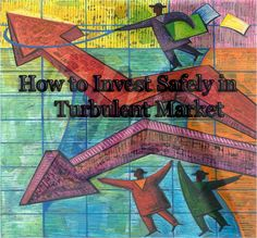 *How to Invest Safely in Turbulent Market*  There are many things which must be kept in mind for investing the money safely in the stock markets. The investor should understand it clearly that he should not invest completely in the stock market. Instead he should diversify his investment and try to make a diversify portfolio. He should not put all his eggs in one basket...