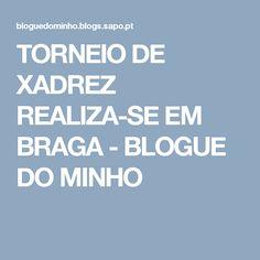 TORNEIO DE XADREZ REALIZA-SE EM BRAGA - BLOGUE DO MINHO