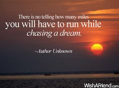 I will chase my dreams till the day I can no longer run