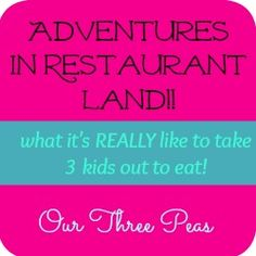 Adventures in Restaurant Land (what it's REALLY like to take 3 kids out to eat!) Our Three Peas