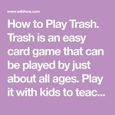 How to Play Trash. Trash is an easy card game that can be played by just about all ages. Play it with kids to teach them about numbers or with a group of adults to quickly pass the time. The game requires 1 standard deck of cards for two. Family Card Games, Fun Card Games, Card Games For Kids, Playing Card Games, Kids Playing, Group Card Games, Games To Play With Kids, Group Games For Kids, Games For Teens