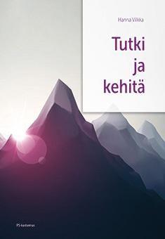 Tutki ja kehitä / Hanna Vilkka. Tutki ja kehitä on perusteos tutkimusmetodeista kaikille tutkimuksen tekijöille. Kirja antaa perusvalmiudet tieteellisen tutkimuksen tekemiseen ja tutkimukselliseen kehittämistoimintaan työelämän monialaisissa hankkeissa.