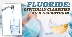 new illuminati: Fluoride Officially Classified as a Neurotoxin in World's Most Prestigious Medical Journal