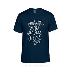 2015 LDS Girls Camp Shirt - Embark in the service of God - Tshirt Design