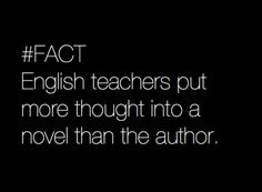 ....and as a result, so do English majors. Over-analyzing is kinda my thing. Yes, it's annoying.