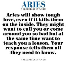 Zodiac Aries facts — Aries will show tough love, even if it kills them on the inside. They might want to call you or come around you so bad but at the same time want to teach you a lesson. Your response tells them all they need to kno Aries Taurus Cusp, Aries Zodiac Facts, Aries Love, Aries Astrology, Aries Quotes, Aries Sign, Aries Horoscope, Aries Man Libra Woman, Quotes Quotes