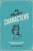 45 master characters : mythic models for creating original characters / Victoria Lynn Schmidt