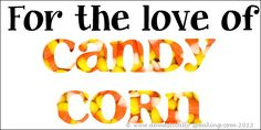 For the LOVE of Candy Corn - Domestically Speaking Fall Treats, Holiday Treats, Halloween Treats, Fall Halloween, Holiday Parties, Happy Halloween, Spooky Treats, Monster Treats, Free To Use Images