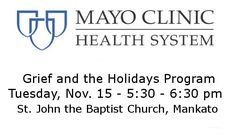 Grief and the Holidays program held by Mayo Clinic Health System Nov. 15 Open to adults who have experienced the death of a loved one Mankato Times MANKATO, MINN. --- The holidays can be difficult for a person who is grieving, especially those first holidays after the death of a loved one. Mayo Clinic Health…