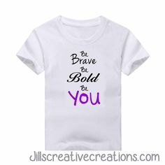 Be Brave, Be Bold, Be You T-Shirt
