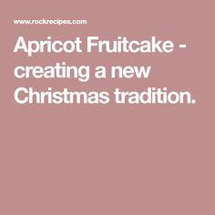 Apricot Fruitcake - creating a new Christmas tradition.