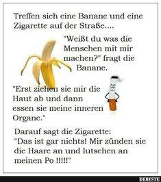Treffen sich eine Banane und eine Zigarette auf der Straße.. | Lustige Bilder, Sprüche, Witze, echt lustig