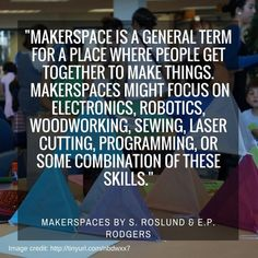 Defining Makerspaces: Part 1 | Renovated Learning | Edumakerspace | Scoop.it