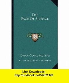 The Face Of Silence (9781163176139) Dhan Gopal Mukerji , ISBN-10: 1163176133  , ISBN-13: 978-1163176139 ,  , tutorials , pdf , ebook , torrent , downloads , rapidshare , filesonic , hotfile , megaupload , fileserve