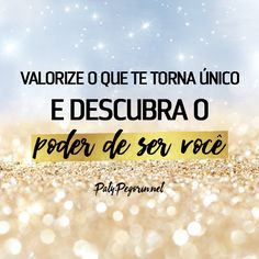 Valorize o que te torne único e descubra o poder de ser você! www.patypegorin.net Peace Love And Understanding, 10 Year Old Boy, Optimism, Peace And Love, Messages, Words, Quotes, Life, Manicure