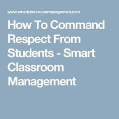 How To Command Respect From Students - Smart Classroom Management