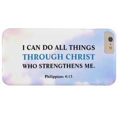 Philippians 4:13 - I can Do All Things Through Christ Who Strengthens Me.