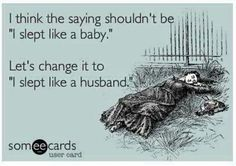 I have a full understanding now of just how much a husband can sleep through. It's ridiculous!