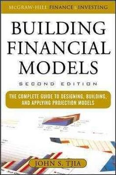 Building Financial Models: The Complete Guide to Designing, Building, and Applying Projection Models