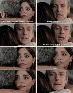 """""""Why don't you like hugging, Doctor?"""" """"Never trust a hug. It's just a way to hide your face."""" Doctor Who, Death in Heaven"""