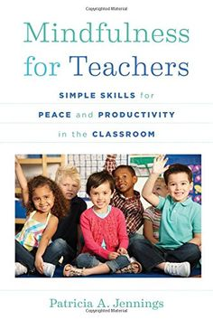 Mindfulness for Teachers: Simple Skills for Peace and Productivity in the Classroom (The Norton Series on the Social Neuroscience of Education) by Patricia A. Jennings http://smile.amazon.com/dp/0393708071/ref=cm_sw_r_pi_dp_O6EEvb15SF10Z