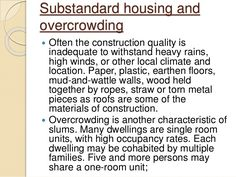 Substandard housing and overcrowding  Often the construction quality is inadequate to withstand heavy rains, high winds, ...