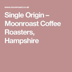 Single Origin                         – Moonroast Coffee Roasters, Hampshire